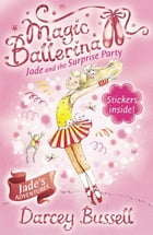 Jade and the Surprise Party (Magic Ballerina, Book 20) by Darcey Bussell