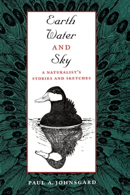 Book Earth, Water, and Sky: A Naturalist's Stories and Sketches by Paul A. Johnsgard