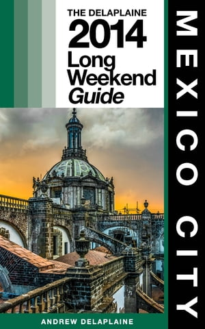 MEXICO CITY - The Delaplaine 2014 Long Weekend Guide