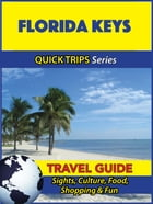 Florida Keys Travel Guide (Quick Trips Series): Sights, Culture, Food, Shopping & Fun by Jody Swift