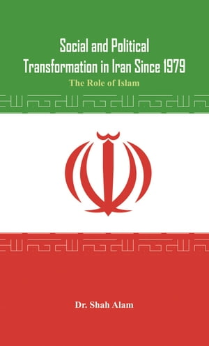 Social and Political Transformation in Iran Since 1979: The Role of Islam