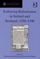 Enforcing Reformation in Ireland and Scotland, 1550–1700