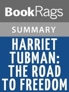 Harriet Tubman: The Road to Freedom by Catherine Clinton l Summary & Study Guide by BookRags