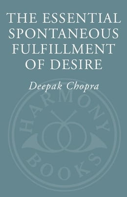 Book The Essential Spontaneous Fulfillment of Desire: The Essence of Harnessing the Infinite Power of… by Deepak Chopra