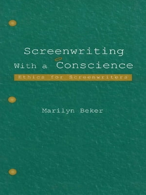 Screenwriting With a Conscience Ethics for Screenwriters