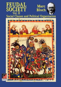 FEUDAL SOCIETY Vol. II: Social Classes and Political Organisation