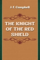 THE KNIGHT OF THE RED SHIELD by J. F. Campbell