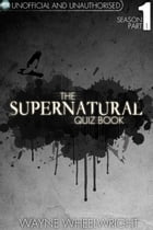 The Supernatural Quiz Book - Season 1 Part 1 by Wayne Wheelwright