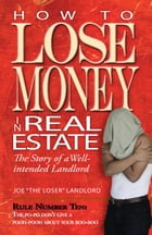 How to Lose Money in Real Estate: The Story of a Well-intentioned Landlord by Joe Landlord