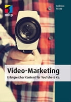 Video-Marketing: Erfolgreicher Content für YouTube & Co. by ANGRON GmbH Andreas Graap