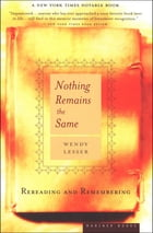 Nothing Remains the Same: Rereading and Remembering by Wendy Lesser