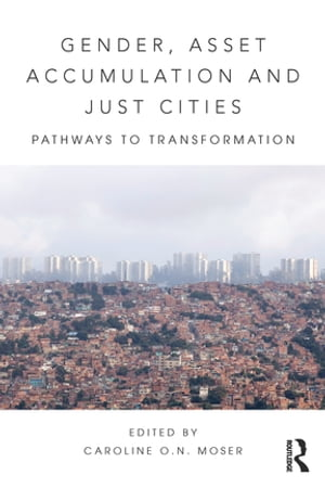 Gender,  Asset Accumulation and Just Cities Pathways to transformation