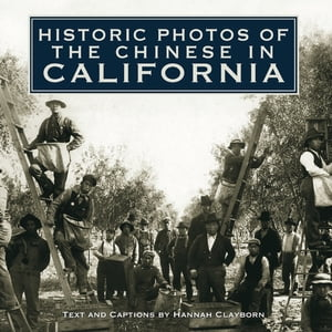 Historic Photos of the Chinese in California by Hannah Clayborn