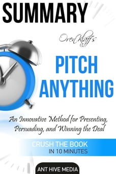 Oren Klaff's Pitch Anything: An Innovative Method for Presenting, Persuading, and Winning the Deal…