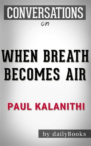 When Breath Becomes Air: A Novel by Paul Kalanithi| Conversation Starters