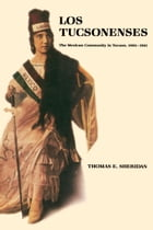 Los Tucsonenses: The Mexican Community in Tucson, 1854–1941 by Thomas E. Sheridan
