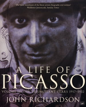 A Life Of Picasso Volume III The Triumphant Years,  1917-1932