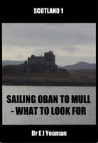 Sailing from Oban to Mull: What to Look for by Dr E J Yeaman