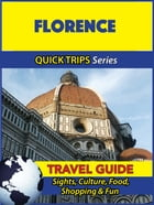 Florence Travel Guide (Quick Trips Series): Sights, Culture, Food, Shopping & Fun by Sara Coleman