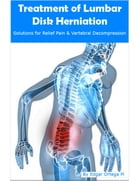 Treatment of Lumbar Disk Herniation: Solutions for Relief Pain & Vertebral Decompression by Edgar Ortega M.