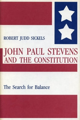 Book John Paul Stevens and the Constitution: The Search for Balance by Robert Sickels