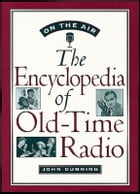 On the Air: The Encyclopedia of Old-Time Radio by John Dunning