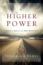 Higher Power: Seeking God in 12-Step Recovery by Douglas D. Himes