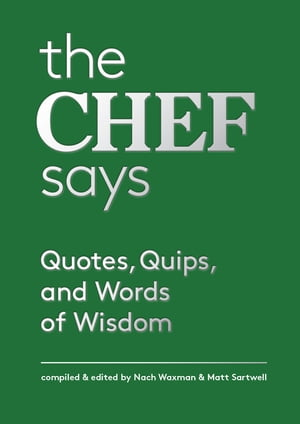 The Chef Says Quotes,  Quips and Words of Wisdom