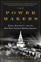 The Power Makers: Steam, Electricity, and the Men Who Invented Modern America: Steam, Electricity…