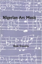 Nigerian Art Music: With an Introduction Study of Ghanaian Art Music by Bode Omojola