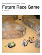 Future Race Game: No-Holds-Barred Racing in the Future by Jamie Davis