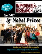 Annals of Improbable Research, Vol. 18, No. 6: The 2012 Ig Nobel Prizes by Marc Abrahams