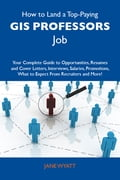 9781486179626 - Wyatt Jane: How to Land a Top-Paying GIS professors Job: Your Complete Guide to Opportunities, Resumes and Cover Letters, Interviews, Salaries, Promotions, What to Expect From Recruiters and More - Το βιβλίο