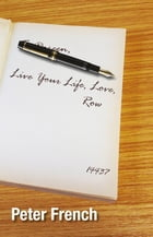 Live Your Life, Love, Row by Peter French