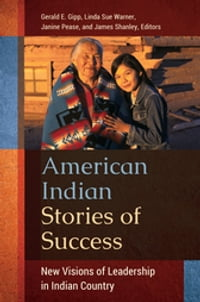 American Indian Stories of Success: New Visions of Leadership in Indian Country: New Visions of…