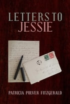 Letters to Jessie by Patricia Pulver Fitzgerald