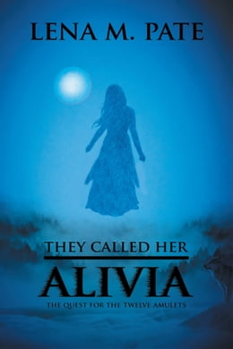 Book They Called Her Alivia: The Quest for the Twelve Amulets by Lena M. Pate
