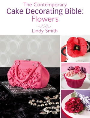 The Contemporary Cake Decorating Bible: Flowers: A sample chapter from The Contemporary Cake Decorating Bible A sample chapter from The Contemporary C