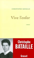 Vive l'enfer by Christophe Bataille