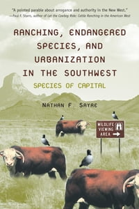 Ranching, Endangered Species, and Urbanization in the Southwest: Species of Capital