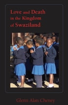 Love and Death in the Kingdom of Swaziland by Glenn Alan Cheney