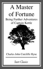 A Master of Fortune: Being Further Adventures of Captain Kettle by Charles John Cutcliffe Hyne