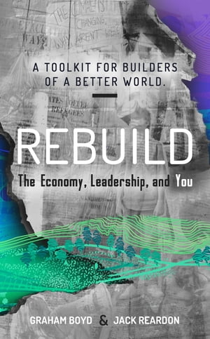 Rebuild: the Economy, Leadership, and You by Graham Boyd