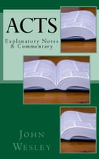 Acts: Explanatory Notes & Commentary by John Wesley