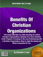 Benefits Of Christian Organizations by Elizabeth C. Creel