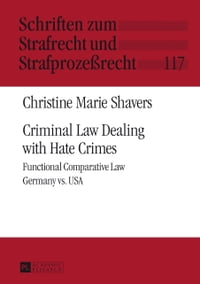 Criminal Law Dealing with Hate Crimes: Functional Comparative Law<BR> Germany vs. USA