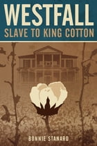 Westfall, Slave to King Cotton by Bonnie Stanard