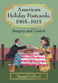 American Holiday Postcards, 1905–1915: Imagery and Context