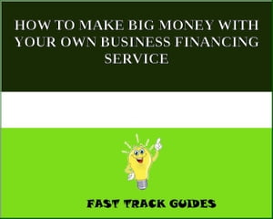 HOW TO MAKE BIG MONEY WITH YOUR OWN BUSINESS FINANCING SERVICE by Alexey