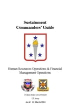 Sustainment Commander's Guide Human Resources Operations & Financial Management Operations by United States Government  US Army